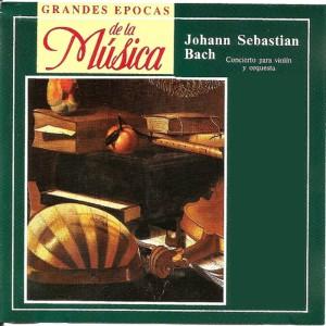 Wolfgang Schneiderhan的專輯Grandes Epocas de la Música, Johann Sebastian Bach, Concierto para Violin y Orquesta