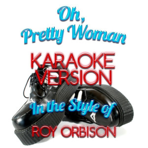 收聽Karaoke - Ameritz的Oh, Pretty Woman (In the Style of Roy Orbison) [Karaoke Version] (Karaoke Version)歌詞歌曲