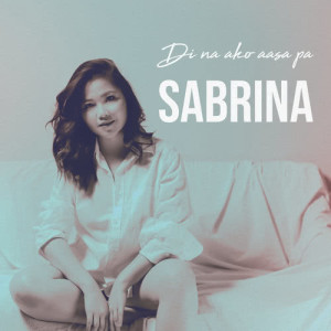 Di Na Ako Aasa Pa dari Sabrina