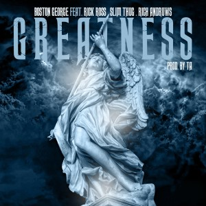 Album Greatness (feat. Rick Ross, Slim Thug & Rich Andruws) - Single from Boston George