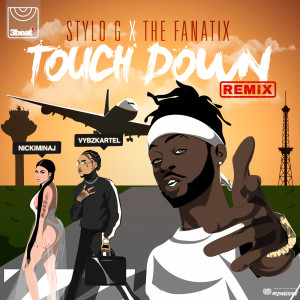 Touch Down 2018 Stylo G; The FaNaTiX; Nicki Minaj; Vybz Kartel