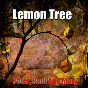 Peter, Paul And Mary的專輯Lemon Tree