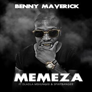 Album Memeza (feat. Dladla Mshunqisi & SpiritBanger) from Benny Maverick