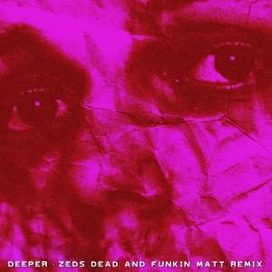 Album Deeper (Zeds Dead x Funkin Matt Remix) from Funkin Matt