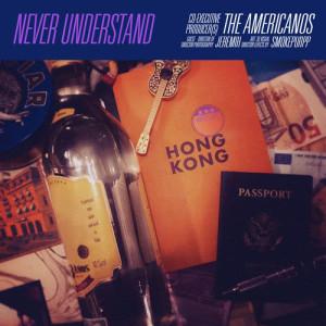 Album Never Understand (feat. Jeremih & Smokepurpp) from The Americanos