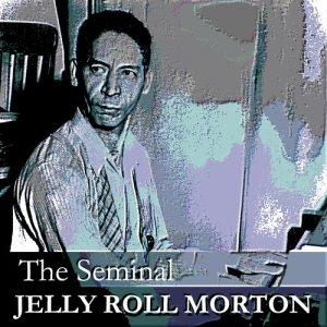 The Seminal Jelly Roll Morton