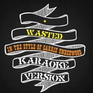 Karaoke - Ameritz的專輯Wasted (In the Style of Carrie Underwood) [Karaoke Version] - Single