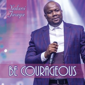 Album Be Courageous from Xolani Jwaga