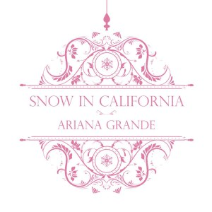 Listen to Snow In California song with lyrics from Ariana Grande