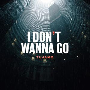 Album I Don't Wanna Go from Tujamo