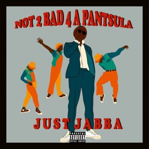 Album Not 2 Bad 4 A PANTSULA from Just Jabba