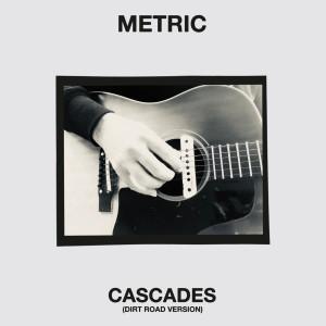 Album Cascades (Dirt Road Version) from Metric