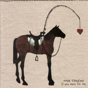Album If You Were for Me from Rose Cousins