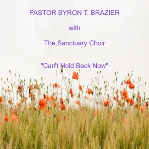 Album Can't Hold Back Now (Live) from Pastor Byron T. Brazier