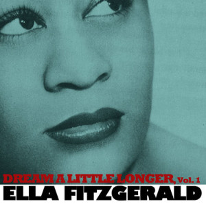 Ella Fitzgerald的專輯Dream a Little Longer, Vol. 1