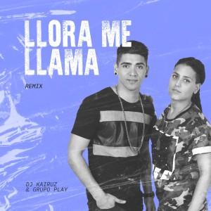 Grupo Play的專輯Llora Me Llama (Remix)