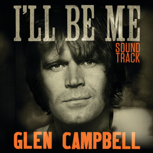 Album Glen Campbell: I'll Be Me | Original Motion Picture Soundtrack from The Band Perry