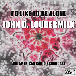 Album I'd Like To Be Alone (Live) from John D. Loudermilk