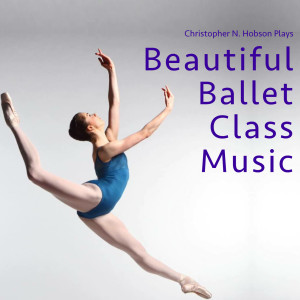 Album Beautiful Ballet Class Music from Christopher N Hobson