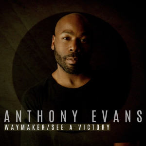 Album Waymaker / See a Victory from Anthony Evans