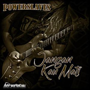 Jangan Kau Mati dari Powerslaves