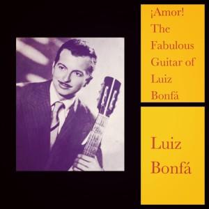 Luiz Bonfa的專輯Amor! The Fabulous Guitar of Luiz Bonfá