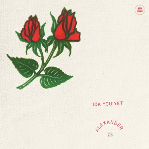 Listen to IDK You Yet song with lyrics from Alexander 23