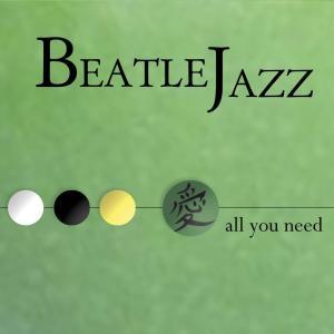 All You Need 2007 Beatle Jazz