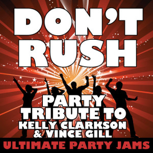 Ultimate Party Jams的專輯Don't Rush (Party Tribute to Kelly Clarkson & Vince Gill)