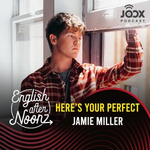 อัลบัม English AfterNoonz: Here's Your Perfect - Jamie Miller ศิลปิน English AfterNoonz [ครูนุ่น Podcast]
