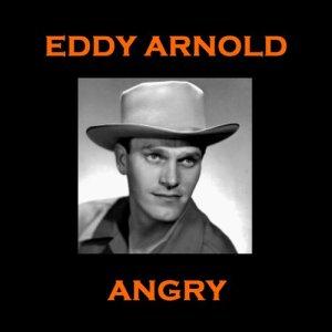 Eddy Arnold的專輯Eddy Arnold - Angry