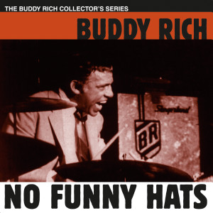 No Funny Hats 2004 Buddy Rich