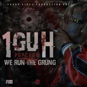 Listen to 1Guh (We Run the Grung) song with lyrics from Popcaan