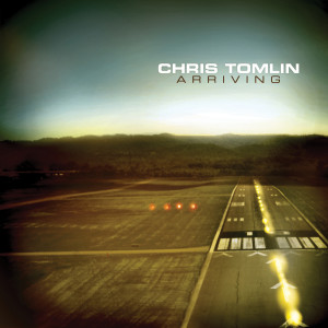 Arriving 2004 Chris Tomlin