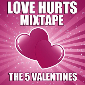 Album Love Hurts Mixtape from The 5 Valentines