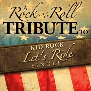 The Hit Crew的專輯Let's Ride (A Rock n Roll Tribute to Kid Rock)