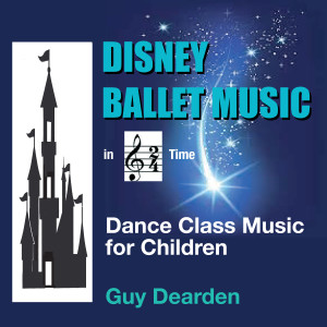 Guy Dearden的專輯Disney Ballet Music in 2/4 Time - Dance Class Music for Children