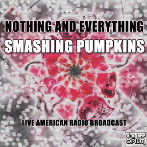 Album Nothing And Everything (Live) from Smashing Pumpkins