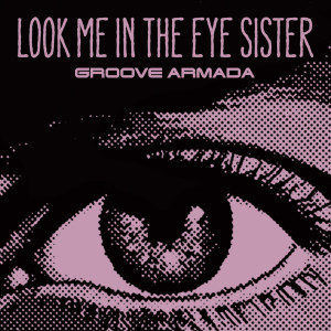 Album Look Me in the Eye Sister from Groove Armada