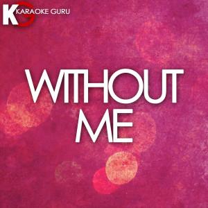 Karaoke Guru的專輯Without Me (Originally Performed by Halsey)