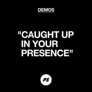 Caught Up In Your Presence (Demo) dari Planetshakers