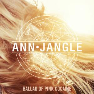 Album Ballad Of Pink Cocaine Single from Ann Jangle