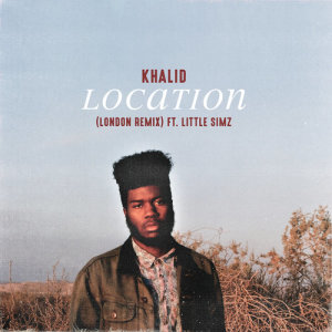 Listen to Location (London Remix) song with lyrics from Khalid