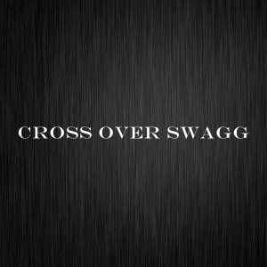 Cross over Swagg (Explicit)