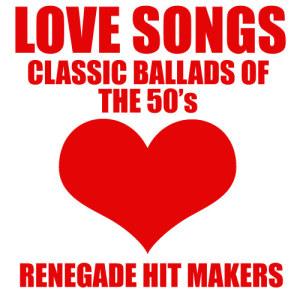 Love Songs - Classic Ballads Of The 50's dari Renegade Hit Makers