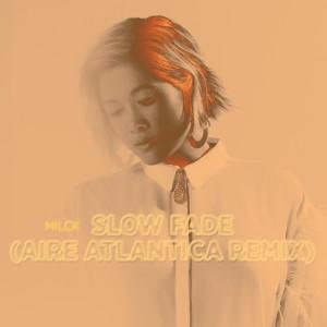 Album Slow Fade (Aire Atlantica Remix) from MILCK