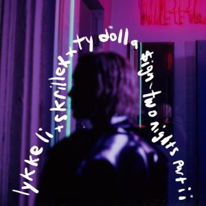two nights part ii (Lykke Li x Skrillex x Ty Dolla $ign)