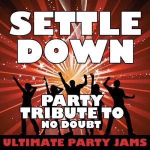 Ultimate Party Jams的專輯Settle Down (Party Tribute to No Doubt) - Single