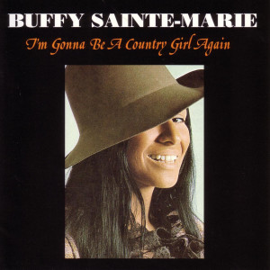 I'm Gonna Be A Country Girl Again 2006 Buffy Sainte-Marie