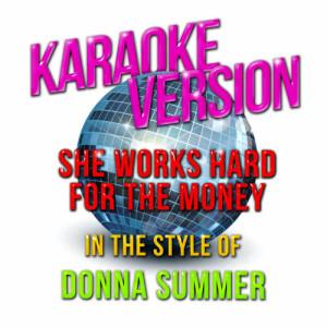Karaoke - Ameritz的專輯She Works Hard for the Money (In the Style of Donna Summer) [Karaoke Version] - Single
